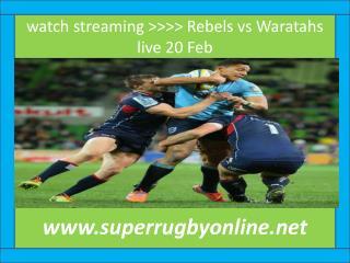 watch streaming >>>> Rebels vs Waratahs live 20 Feb