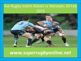 live Rugby match Rebels vs Waratahs 20 Feb 2015