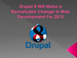 Drupal 8 Will Make a Remarkable Change in Web Development Fo