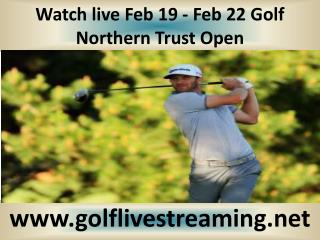 Watch live Feb 19 - Feb 22 Golf Northern Trust Open
