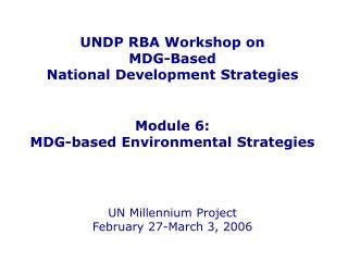 UNDP RBA Workshop on  MDG-Based  National Development Strategies   Module 6: MDG-based Environmental Strategies    UN Mi