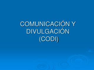 COMUNICACI N Y DIVULGACI N  CODI