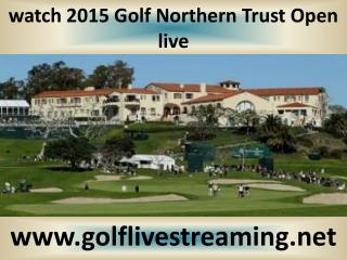 watch Northern Trust Open Golf 2015 online live