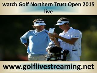 watch Northern Trust Open Golf 2015 live telecast
