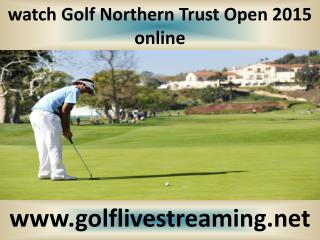 watch Northern Trust Open Golf 2015 live