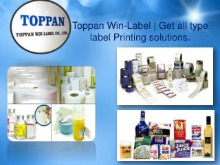 Toppan Win-Label | Get all type label Printing solutions.