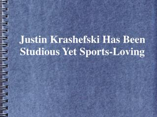 Justin Krashefski Active In Studies and Sports