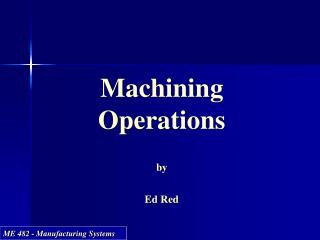 Machining Operations  by  Ed Red