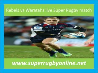 Rugby ((( Waratahs vs Rebels Super Rugby ))) live streaming
