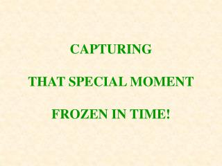 CAPTURING  THAT SPECIAL MOMENT  FROZEN IN TIME