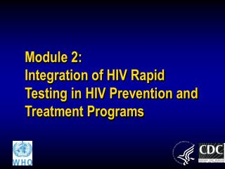 Module 2:   Integration of HIV Rapid Testing in HIV Prevention and Treatment Programs
