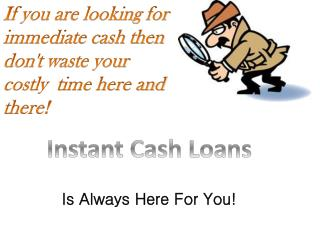 Instant Cash Loans- Obtain Immediate Cash To Fulfill Your Di