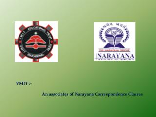 AIPMT,IIT-JEE COACHING-VMIT An Associate Of Narayana Corresp