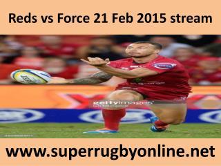 Reds vs Force 21 Feb 2015 stream