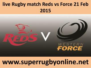 live Rugby match Reds vs Force 21 Feb 2015