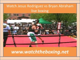 Watch Jesus Rodriguez vs Bryan Abraham live boxing