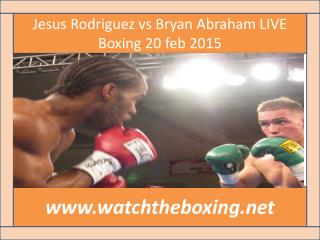 Jesus Rodriguez vs Bryan Abraham LIVE Boxing 20 feb 2015