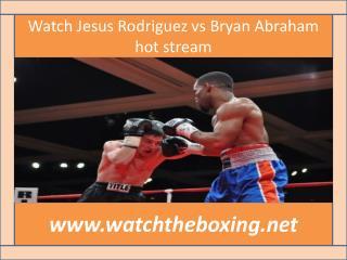Watch Jesus Rodriguez vs Bryan Abraham hot stream