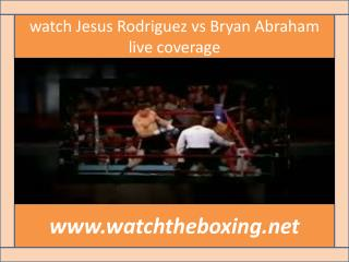 watch Jesus Rodriguez vs Bryan Abraham live coverage