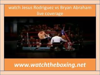 watch Jesus Rodriguez vs Bryan Abraham live coverage