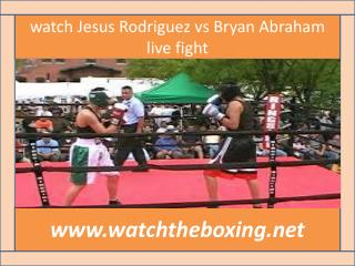 watch Jesus Rodriguez vs Bryan Abraham live fight