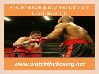where to watch Jesus Rodriguez vs Bryan Abraham live