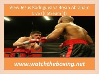 where to watch Jesus Rodriguez vs Bryan Abraham live