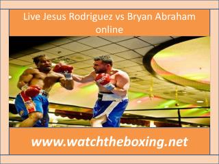Bryan Abraham vs Jesus Rodriguez live boxing