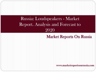 Russia: Loudspeakers - Market Report. Analysis and Forecast