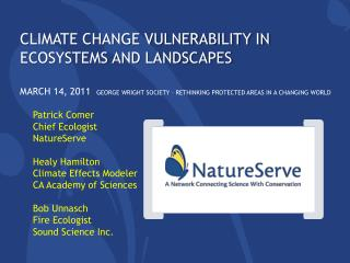 Climate Change Vulnerability in ecosystems and Landscapes  March 14, 2011  George Wright Society   Rethinking protected