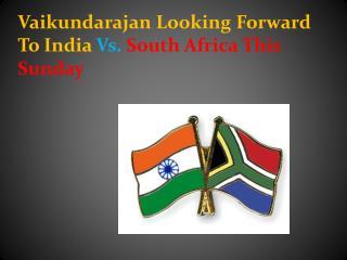 Vaikundarajan Looking Forward To India Vs. South Africa This