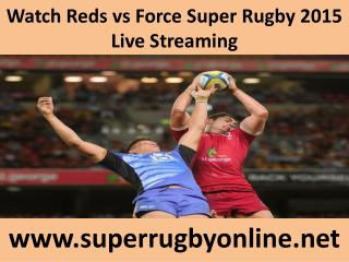 Force vs Reds live Rugby 21 Feb 2015