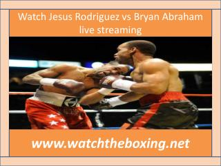 where to watch Bryan Abraham vs Jesus Rodriguez live boxing