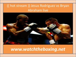 online Abraham vs Rodriguez live fight