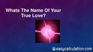 Whats the Name of your True Love