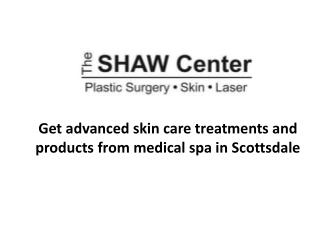 The Shaw Center � Get advanced skin care treatments