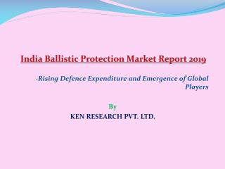 Market Outlook 2019 India Ballistic Market- Ken Research