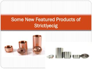 Some New Featured Products of Strictlyecig