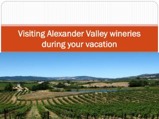 Visiting Alexander Valley wineries during your vacation