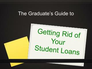 The Graduate's Guide to Getting Rid of Your Student Loans