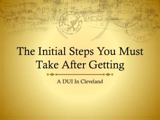 After Getting A DUI In Cleveland, Here Are The First Steps