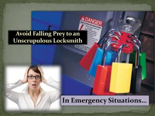 Avoid Falling Prey An Unscrupulouss Locksmith In Emergency