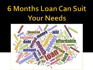 6 Months Loan Can Suit Your Needs