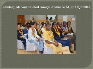 Sandeep Marwah Briefed Foreign Audience At 3rd GFJN 2015