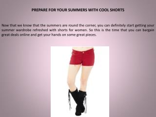 PREPARE FOR YOUR SUMMERS WITH COOL SHORTS