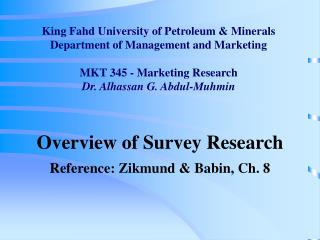 King Fahd University of Petroleum  Minerals Department of Management and Marketing  MKT 345 - Marketing Research Dr. Alh