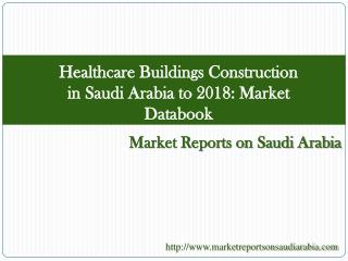 Healthcare Buildings Construction in Saudi Arabia to 2018