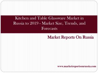 Kitchen and Table Glassware Market in Russia to 2019 - Marke