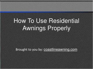 How To Use Residential Awnings Properly