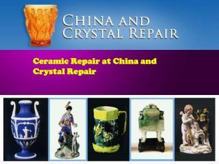 Ceramic Repair at China and Crystal Repair